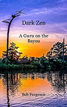 Dark Zen: A Guru On The Bayou by [Fergeson, Bob]