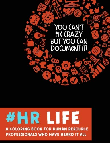 #HR Life: A Coloring Book for Human Resource Professionals Who Have Heard It All