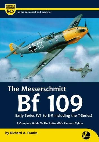 The Messerschmitt Bf 109 Early Series (V1 to E-9 Including T-series): A Complete Guide to the Luftwaffe's Famous Fighter (Airframe & Miniature)