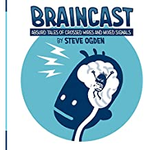 Braincast: Absurd Tales of Crossed Wires and Mixed Signals