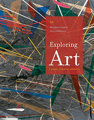 Exploring Art: A Global, Thematic Approach -  Margaret Lazzari, 5th Edition, Paperback