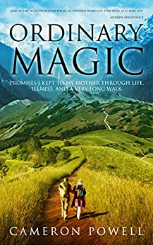 Ordinary Magic: Promises I Kept to My Mother Through Life, Illness, and a Very Long Walk on the Camino de Santiago by [Powell, Cameron]