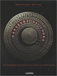 Casseurs de code : Les décryptages historiques et les secrets de professionnels par Stephen Pincock