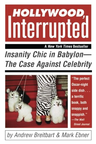 Book cover from Hollywood, Interrupted: Insanity Chic in Babylon -- The Case Against Celebrity by Andrew Breitbart