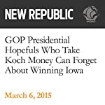 GOP Presidential Hopefuls Who Take Koch Money Can Forget About Winning Iowa | Rebecca Leber