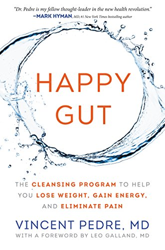 Happy Gut: The Cleansing Program to Help You Lose Weight, Gain Energy, and Eliminate Pain (The Best Way To Cleanse Your Body)