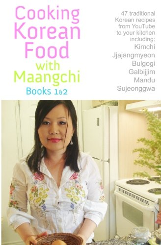 Cooking Korean Food With Maangchi - Books 1&2: From Youtube To Your Kitchen by Maangchi