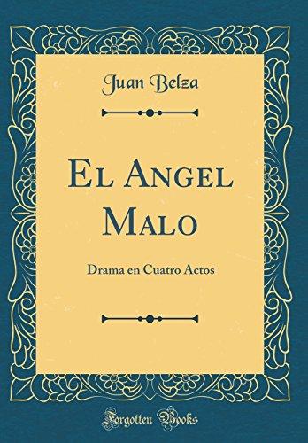El Angel Malo: Drama En Cuatro Actos (Classic Reprint) (Spanish Edition) [Juan Belza] (Tapa Dura)