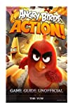 Angry Birds Action! Game Guide Unofficial: Beat Levels & Get Power-ups!