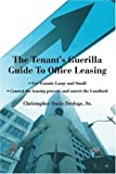 The Tenant's Guerilla Guide to Office Leasing, Christopher Desloge Sr., 0595311660