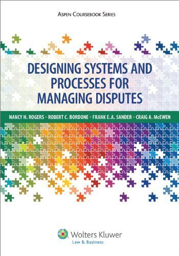 Designing Systems and Processes for Managing Disputes (Aspen Coursebook Series) Pap/DVD edition by Nancy H. Rogers, Robert C. Bordone, Frank E.A. Sander, Craig (2013) Paperback