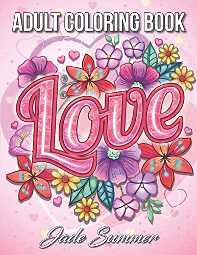(Love Coloring Book: An Adult Coloring Book with Beautiful Flowers, Adorable Animals, and Romantic Heart)