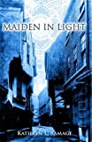 Front cover for the book Maiden in Light by Kathryn L. Ramage