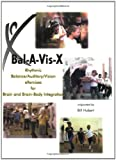 Bal-A-Vis-X : Rhythmic Balance Auditory Vision Exercises for Brain and Brain-Body Integration, Hubert, Bill, 097080850X