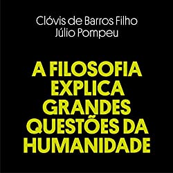 A Filosofia Explica Grandes Questões da Humanidade [Philosophy Explains Big Questions of Humanity]