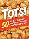 Tots!: 50 Tot-ally Awesome Recipes from Totchos to