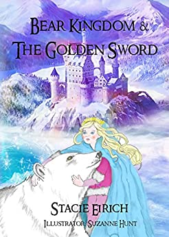 Bear Kingdom & The Golden Sword (The Dream Chronicles Book 2) by [Eirich, Stacie]