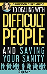 Grounded Girl's Guide to Dealing with Difficult People and Saving Your Sanity