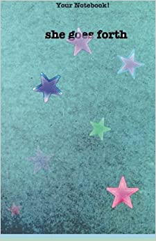 Book Your Notebook! She goes forth: and she blesses the world (an empowering journal with an aqua cover): Volume 2