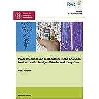 Prozesstechnik und reaktionskinetische Analysen in einem mehrphasigen Mikrobioreaktorsystem (Schriftenreihe des Institutes für Bioverfahrenstechnik der Technischen Universität Braunschweig)