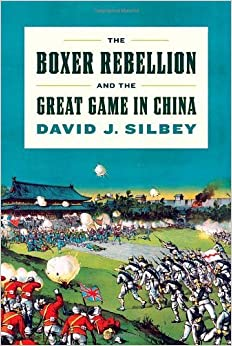 The Boxer Rebellion and the Great Game in China by Silbey, David J. (2012)