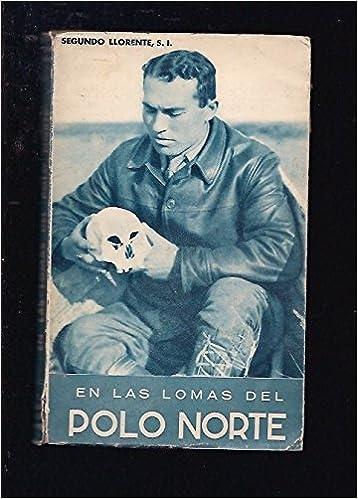 EN LAS LOMAS DEL POLO NORTE: Amazon.es: Segundo LLORENTE: Libros
