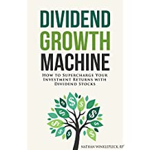 Dividend Growth Machine: How to Supercharge Your Investment Returns With Dividend Stocks (Dividend Investing)