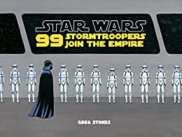 99 Stormtroopers Join the Empire (Star Wars) by [Stones, Greg]