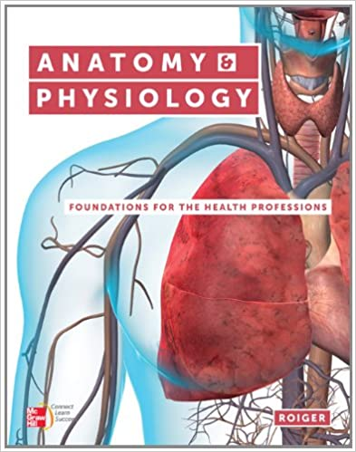 Anatomy & Physiology: Foundations for the Health Professions ...