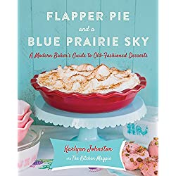 Flapper Pie and a Blue Prairie Sky: A Modern Baker's Guide to Old-Fashioned Desserts