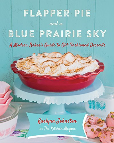 - Flapper Pie and a Blue Prairie Sky: A Modern Baker's Guide to Old-Fashioned Desserts