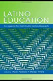 Latino Education : An Agenda for Community Action Research; A Volume of the National Latino/A Education Research and Policy Project, , 0805849874