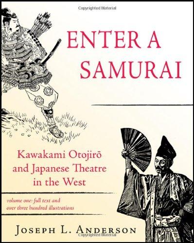 Enter a Samurai, Vol. 1: Kawakami Otojiro and Japanese Theatre in the West