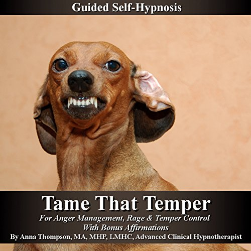 Tame That Temper Guided Self Hypnosis: For Anger Management, Rage & Temper Control with Bonus Affirmations