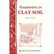 Gardening in Clay Soil: Storey's Country Wisdom Bulletin A-140