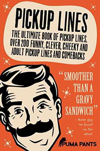 Pickup Lines: The Ultimate Book of Pickup Lines  Over 200 Funny, Clever,  Cheeky and Adult Pickup Lines and Comebacks (Humor of the Funny Kind 1)