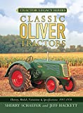 Classic Oliver Tractors: History, Models, Variations & Specifications 1855-1976 (Tractor Legacy Series)