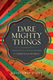 img - for Dare Mighty Things: Mapping the Challenges of Leadership for Christian Women book / textbook / text book