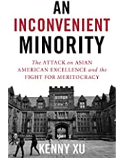 An Inconvenient Minority: The Attack on Asian American Excellence and the Fight for Meritocracy