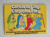 Carols to Sing, Clap and Play : A Companion to the Soprano Recorder Tuition Books, Cox, Heather and Rickard, Garth, 0918812364