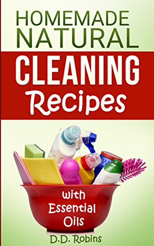 Natural Homemade Cleaning Recipes with Essential Oils: 50 easy homemade cleaning recipes for an all natural healthy home by [Madson Web Publishing]