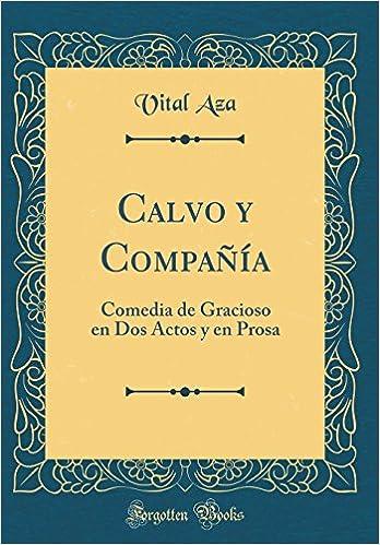 Calvo y Compañía: Comedia de Gracioso en Dos Actos y en Prosa Classic Reprint: Amazon.es: Vital Aza: Libros