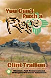 You Can't Push a Rope, Clint Trafton, 1552123383