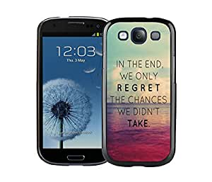 Samsung Galaxy S3 Case Durable Soft Silicone TPU Funny Slim Black Cell Phone Case Cover In The End We Only Regret The Chances We Didn't Take