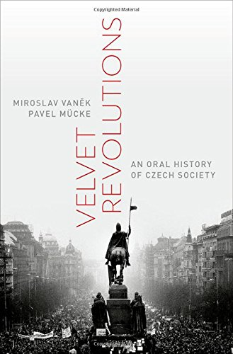 Velvet Revolutions: An Oral History of Czech Society (Oxford Oral History Series)