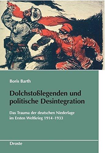 Dolchstoßlegende und politische Desintegration: Das Trauma der deutschen Niederlage im ersten Weltkrieg 1914-1933 (Schriften des Bundesarchivs)