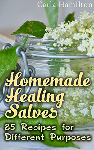 Homemade Healing Salves: 85 Recipes for Different Purposes: (Natural Beauty Book, Aromatherapy) (Essential Oils Book Book 1) by [Hamilton, Carla]