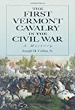 The First Vermont Cavalry in the Civil War, Joseph D. Collea, 0786433833