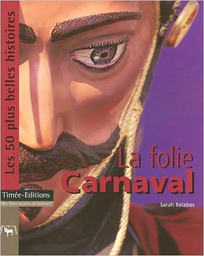 Livres gratuits en ligne La Folie Carnaval : Les 50 plus Belles Histoires des Carnavals pdf epub