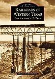 Railroads of Western Texas, Douglas Braudaway, 0738507660